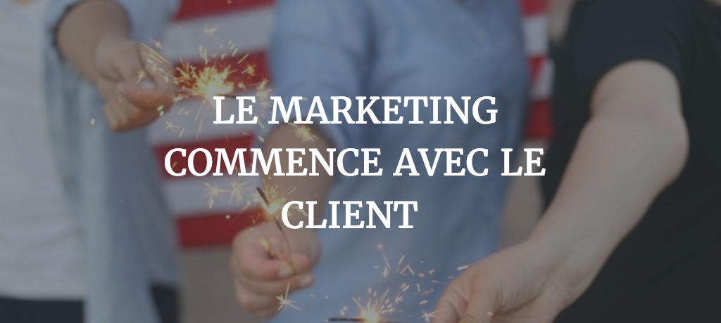 Le marketing commence avec le client